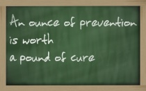 """ An ounce of prevention is worth a pound of cure "" written on a"
